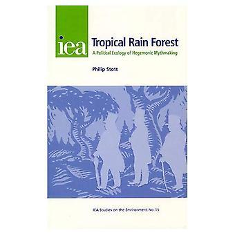Tropical Rain Forest : A Political Ecology of Hegemonic Mythmaking