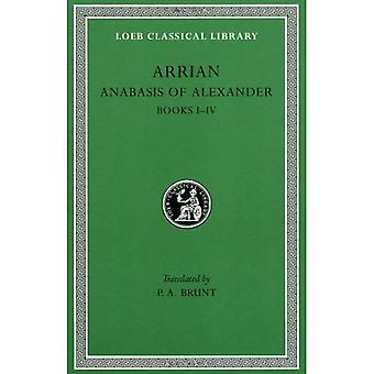Volume I, Anabase d'Alexandre: livres 1-4 (Loeb Classical Library), Vol. 1