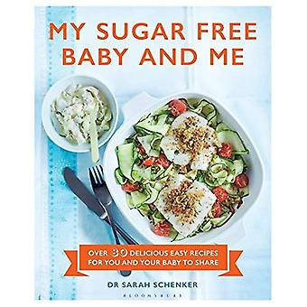 My Sugar Free Baby and Me: Over 80 Delicious Easy Recipes for You and Your Baby to Share