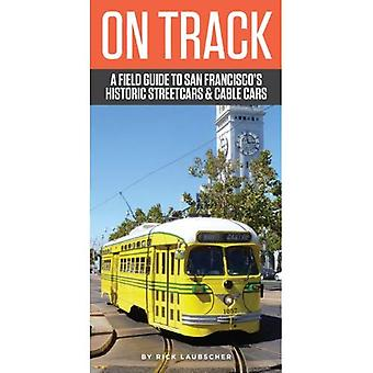 On Track: A Field Guide to San Francisco's Historic Streetcars and Cable Cars