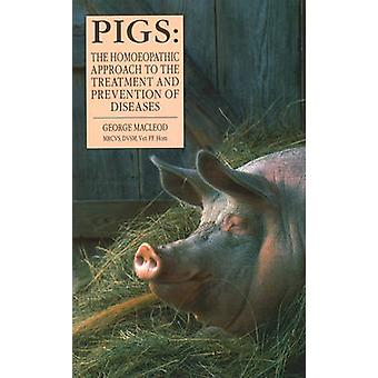 Pigs - The Homoeopathic Approach to the Treatment and Prevention of Di