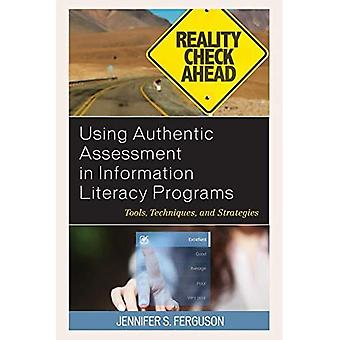 Using Authentic Assessment in Information Literacy Programs: Tools, Techniques,� and Strategies