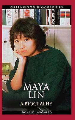 Maya Lin A Biography by Langmead & Donald