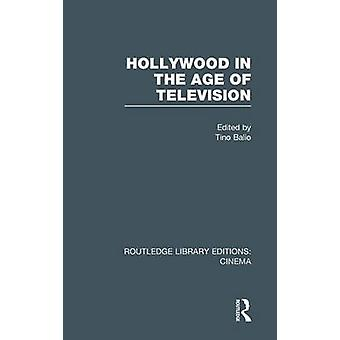 Hollywood in the Age of Television by Balio & Tino
