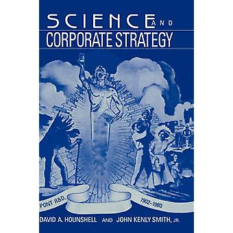 Science and Corporate Strategy Du Pont R and D 1902 1980 by Hounshell & David A.