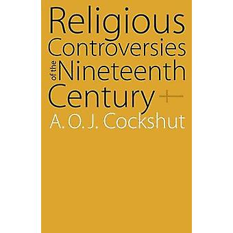 Religious Controversies of the Nineteenth Century Selected Documents by Cockshut & A. O. J.