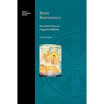 Being Benevolence The Social Ethics of Engaged Buddhism by King & Sallie B.