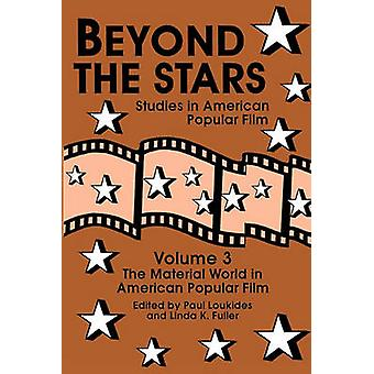 Beyond the Stars 3 The Material World in American Popular Film by Loukides & Paul