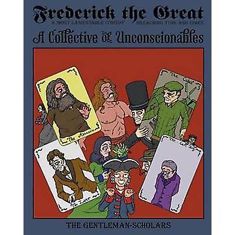Frederick das große A Kollektiv von Unconscionables von DeBakcsy & Dale