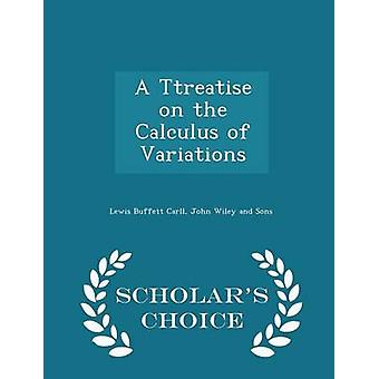 A Ttreatise on the Calculus of Variations  Scholars Choice Edition by Carll & Lewis Buffett