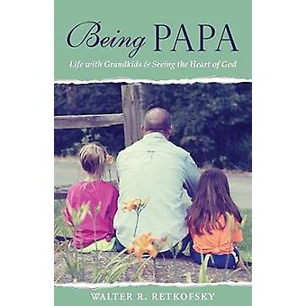 Being Papa by Retkofsky & Walter R.