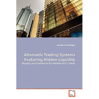 Alternativ Trading Systems Featuring Hidden Liquidity by Traintinger & Bernhard