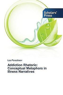Addiction Rhetoric Conceptual Metaphors in Illness Narratives by Povozhaev Lea
