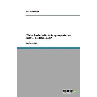 Metaphysische Bedeutungsaspekte des Nichts bei Heidegger by Burmeister & Julia