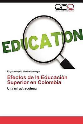 Efectos de La Educacion Superior En Colombia by Jim Nez Amaya & Dgar Alberto