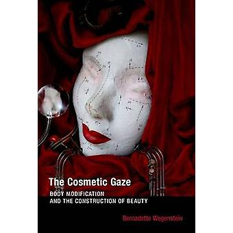 The Cosmetic Gaze - Body Modification and the Construction of Beauty b