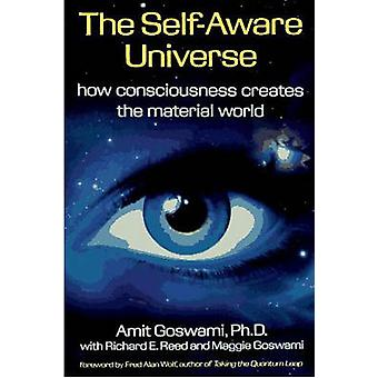 The Self-Aware Universe - How Consciousness Creates the Material Unive