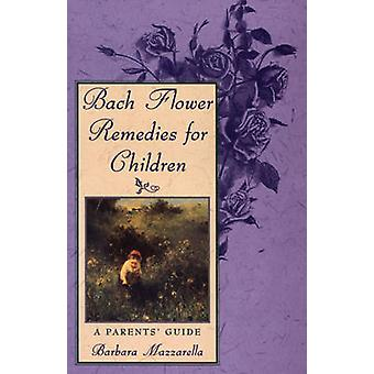 Bach Flower Remedies for Children - A Parents' Guide by Barbara Mazzar