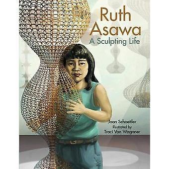 Ruth Asawa - A Sculpting Life by Ruth Asawa - A Sculpting Life - 978145