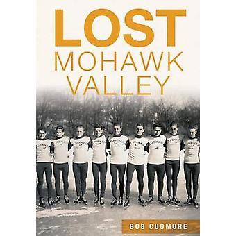 Lost Mohawk Valley by Bob Cudmore - 9781467118385 Book