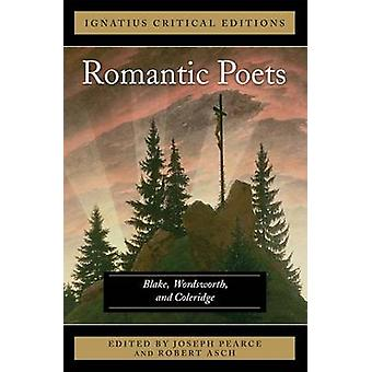 The Romantic Poets Blake - Wordsworth and Coleridge by Joseph Pearce