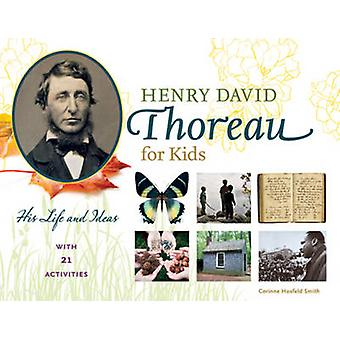 Henry David Thoreau for Kids - His Life and Ideas - with 21 Activities