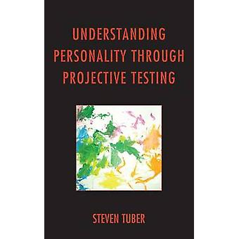 Understanding Personality Through Projective Testing by Steven B. Tub