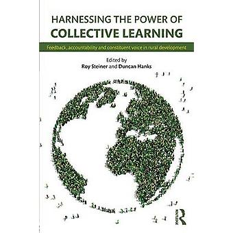 Harnessing the Power of Collective Learning  Feedback accountability and constituent voice in rural development by Steiner & Roy