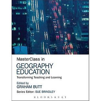 MasterClass i geografi utbildning omforma undervisning och inlärning av Butt & Graham