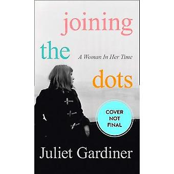 Joining the Dots - A Woman In Her Time by Joining the Dots - A Woman In