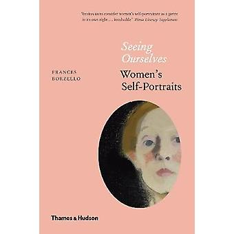 Seeing Ourselves - Women's Self-Portraits by Frances Borzello - 978050
