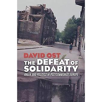 The Defeat of Solidarity - Anger and Politics in Postcommunist Europe