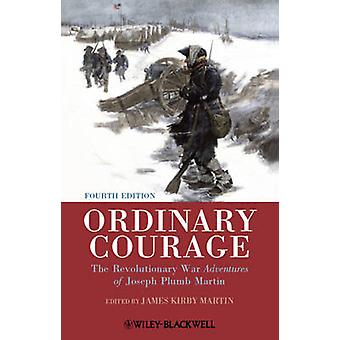 Ordinary Courage - The Revolutionary War Adventures of Joseph Plumb Ma