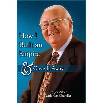 How I Built an Empire and Gave It Away by Joseph J Zilber - 978162600