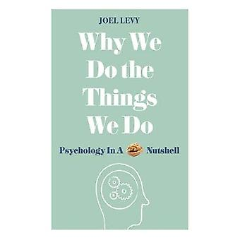 Why We Do the Things We Do - Psychology in a Nutshell by Joel Levy - 9