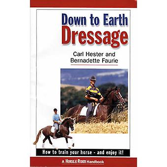 Down to Earth Dressage - How to Train Your Horse - and Enjoy it! by Ca