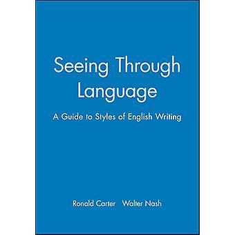 Seeing Through Language - Guide to Styles of English Writing by Ronald