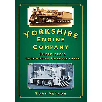 The Yorkshire Engine Co - Sheffield's Locomotive Manufacturer by Tony