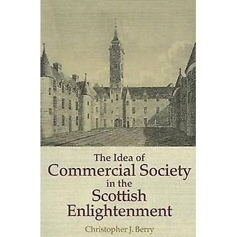 The Idea of Commercial Society in the Scottish Enlightenment by Chris