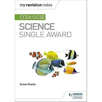 My Revision Notes - CCEA GCSE Science Single Award by James Napier - 9