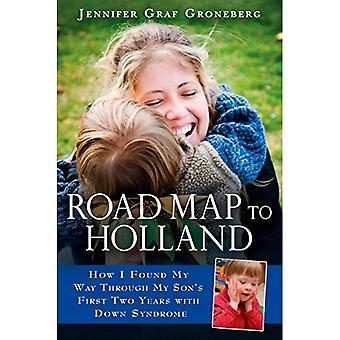 Road Map to Holland: How I Found My Way Through My Son`S First Two Yea