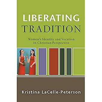 Liberating Tradition: Women's Identity and Vocation in Christian Perspective (Renewedminds)