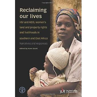 Reclaiming Our Lives: HIV and AIDS, Women's Land and Property Rights and Livelihoods in Southern and East Africa - Narratives and Responses