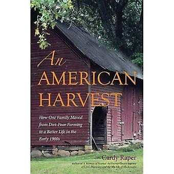 American Harvest: How One Family Moved from Dirt-Poor Farming to a Better Life in the Early 1900s