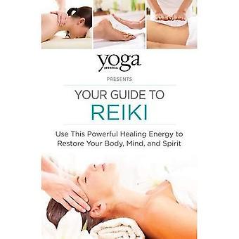 Yoga Journal présente votre Guide de Reiki: utiliser cette énergie de guérison puissant pour restaurer votre corps et l'esprit