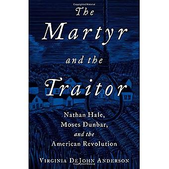 The Martyr and the Traitor: Nathan Hale, Moses� Dunbar, and the American Revolution