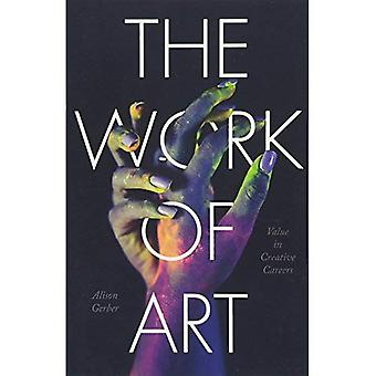 The Work of Art: Value in� Creative Careers (Culture and Economic Life)
