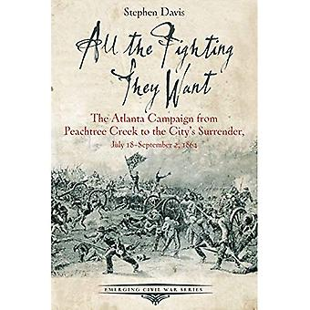 All the Fighting They Want: The Atlanta Campaign from Peach Tree Creek to the Surrender, July 18 September 2, 1864 (Emerging� Civil War Series)