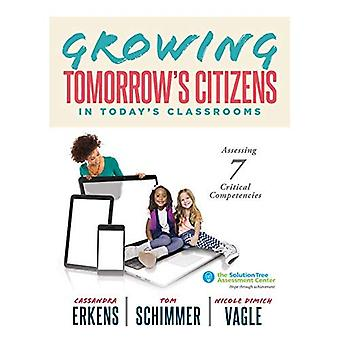 Growing Tomorrow's Citizens in Today's Classrooms: Assessing Seven Critical Competencies (Teaching Strategies for Soft Skills and 21st-Century-Skills Assessment Methods)