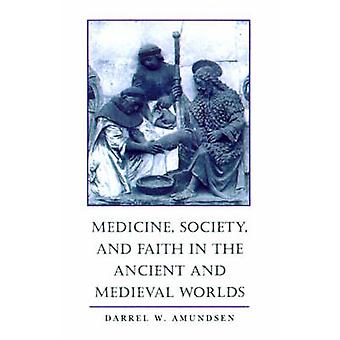 Medicine Society and Faith in the Ancient and Medieval Worlds by Amundsen & Darrel W.